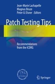 Patch Testing Tips - Recommendations from the ICDRG ebook by Jean-Marie Lachapelle,Magnus Bruze,peter elsner