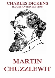 Martin Chuzzlewit - Extended Annotated & Illustrated Edition ebook by Charles Dickens,Hablot K. Browne