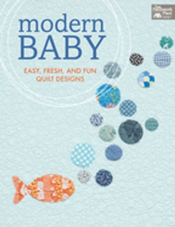 Modern Baby - Easy, Fresh, and Fun Quilt Designs ebook by That Patchwork Place