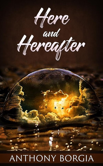 Here and Hereafter ebook by Anthony Borgia
