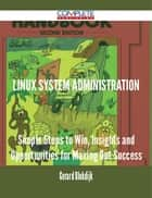 Linux System Administration - Simple Steps to Win, Insights and Opportunities for Maxing Out Success ebook by Gerard Blokdijk