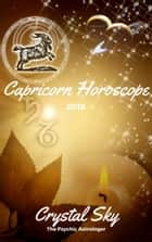 Capricorn Horoscope 2018: Astrological Horoscope, Moon Phases, and More ebook by Crystal Sky