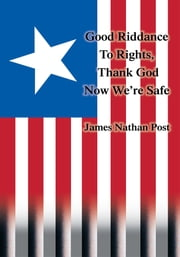 Good Riddance To Rights, Thank God Now We're Safe ebook by James Nathan Post