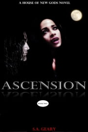 Ascension (House of New Gods Series-Book 2) ebook by S.A. Geary