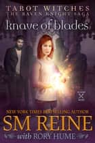 Knave of Blades - Tarot Witches: The Raven Knights Saga, #1 ebook by SM Reine, Rory Hume