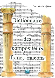 Dictionnaire des compositeurs francs-maçons ebook by Paul Vandevijvere, Guy Bastiaensen