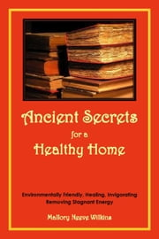 Ancient Secrets for a Healthy Home ebook by Mallory Neeve Wilkins