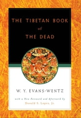 The Tibetan Book of the Dead : Or The After-Death Experiences on the Bardo Plane according to Lama Kazi Dawa-Samdup's English Rendering ebook by W. Y. Evans-Wentz;Donald S. Lopez