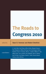 The Roads to Congress 2010 ebook by Sean D. Foreman,Robert Dewhirst,Sunil Ahuja,E Scott Adler,Margaret Banyan,Peter Bergerson,William Binning,Kevin Buterbaugh,Marcia L. Godwin,William K. Hall,Jeffrey Kraus,Tom Lansford,Jerry McBeath,Bob N. Roberts,Josh M. Ryan,Carl Shepro,Daniel E. Smith,Anand Edward Sohkey,Joshua Whitney,Jeffrey S. Ashley