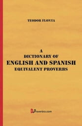 A Dictionary of English and Spanish Equivalent Proverbs ebook by Flonta, Teodor