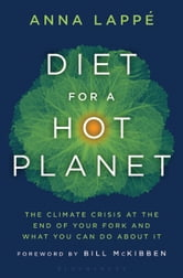 Diet for a Hot Planet: The Climate Crisis at the End of Your Fork and What You Can Do About It - The Climate Crisis at the End of Your Fork and What You Can Do About It ebook by Anna Lappe