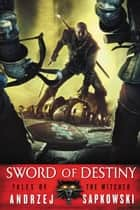 Sword of Destiny ebook by Andrzej Sapkowski, David A French