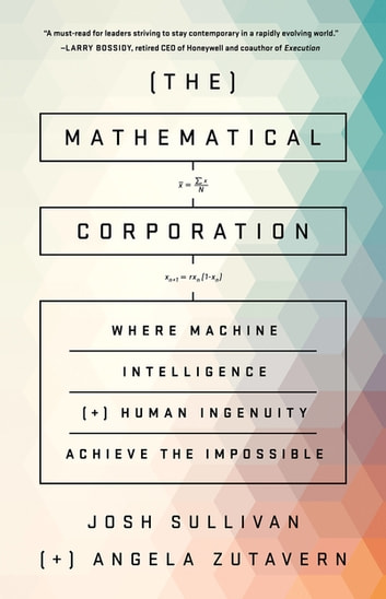 The Mathematical Corporation - Where Machine Intelligence and Human Ingenuity Achieve the Impossible ebook by Josh Sullivan,Angela Zutavern