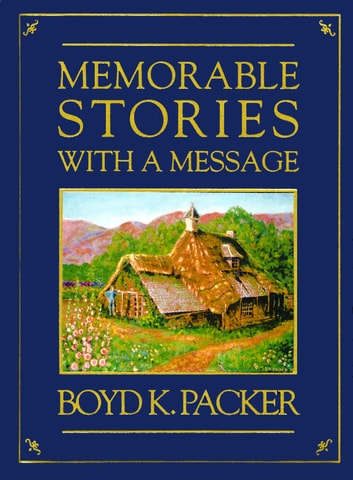 Memorable Stories with a Message ebook by Packer,Boyd K.