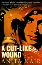 A Cut-Like Wound ebook by Anita Nair
