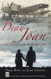 Dear Joan - Love Letters from the Second World War ebook by Tony Ross,Joan Charles