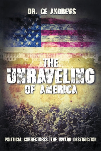 The Unraveling of America ebook by C. E. Andrews