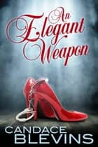 An Elegant Weapon ebook by Candace Blevins