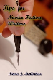Tips for Novice Fiction Writers ebook by Kevin J. McArthur