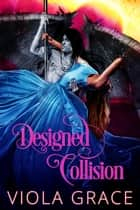 Designed Collision ebook by Viola Grace