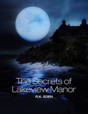 The Secrets of Lakeview Manor ebook by R.K. Eden