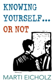 Knowing Yourself...or Not ebook by Marti Eicholz