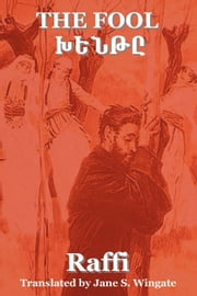 The Fool (Khenté) by Raffi (the great novelist of Armenia) ebook by Wingate, Jane S.