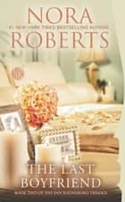 The Last Boyfriend: Book Two of the Inn BoonsBoro Trilogy ebook by Nora Roberts