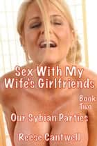 Sex with My Wife's Girlfriends: Book Two: Our Sybian Parties ebook by Reese Cantwell
