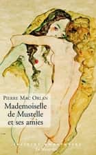 Mademoiselle de Mustelle et ses amies ebook by Pierre Mac orlan