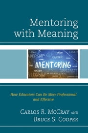 Mentoring with Meaning - How Educators Can Be More Professional and Effective ebook by Carlos R. McCray,Bruce S. Cooper