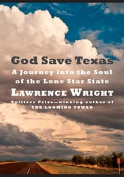 God Save Texas - A Journey into the Soul of the Lone Star State ebook by Lawrence Wright