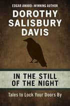 In the Still of the Night - Tales to Lock Your Doors By ebook by Dorothy Salisbury Davis