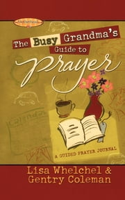 The Busy Grandma's Guide to Prayer - A Guided Prayer Journal ebook by Lisa Whelchel,Genny Coleman