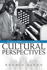 The Organ Works of Fela Sowande: Cultural Perspectives ebook by Godwin Sadoh
