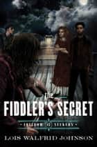 The Fiddler's Secret ebook by Lois Walfrid Johnson