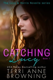 Catching Lucy ebook by Terri Anne Browning