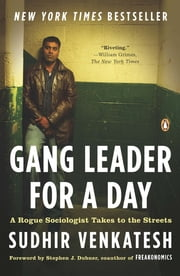 Gang Leader for a Day - A Rogue Sociologist Takes to the Streets ebook by Kobo.Web.Store.Products.Fields.ContributorFieldViewModel
