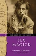 The Best of the Equinox, Sex Magick ebook by Aleister Crowley,Lon Milo DuQuette