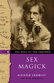The Best of the Equinox, Sex Magick - Volume III ebook by Aleister Crowley,Lon Milo DuQuette