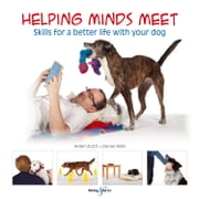 Helping minds meet - Skills for a better life with your dog ebook by Helen Zulch,Daniel Mills,Peter Baumber