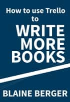 How to use Trello to Write More Books ebook by Blaine Berger