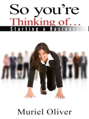 So You're Thinking Of... Starting A Business ebook by Muriel Oliver