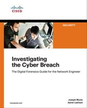 Investigating the Cyber Breach - The Digital Forensics Guide for the Network Engineer eBook by Joseph Muniz, Aamir Lakhani