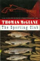 The Sporting Club eBook by Thomas McGuane