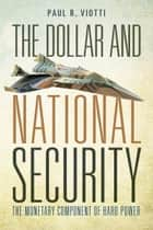 The Dollar and National Security ebook by Paul Viotti
