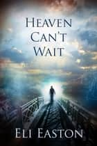 Heaven Can't Wait ebook by Eli Easton