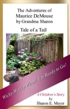 The Adventures of Maurice DeMouse by Grandma Sharon, Tale of a Tail ebook by Sharon E. Meyer