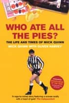 Who Ate All The Pies? The Life and Times of Mick Quinn ebook by Mick Quinn, Oliver Harvey