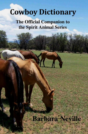 Cowboy Dictionary: The Official Companion to the Spirit Animal Series ebook by Barbara Neville